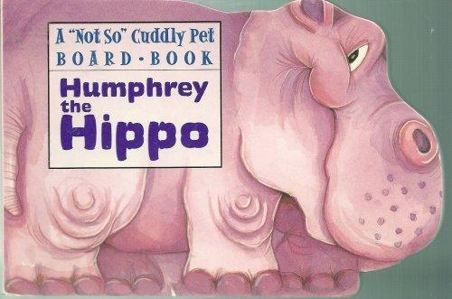 Humphrey the Hippo (A 'Not so Cuddly' Pet Board Book) By Ken Morton