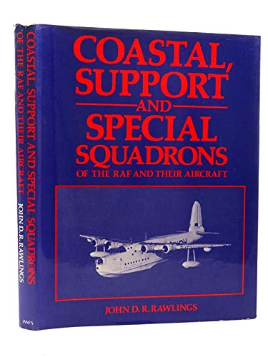 Coastal and Support Squadrons of the Royal Air Force By John D.R. Rawlings