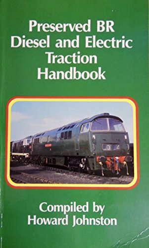 Preserved BR Diesel and Electric Traction Handbook By Edited by Howard Johnston