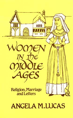 Women in the Middle Ages By Angela M. Lucas
