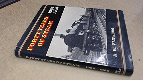 Forty Years of Steam By Arthur Flowers