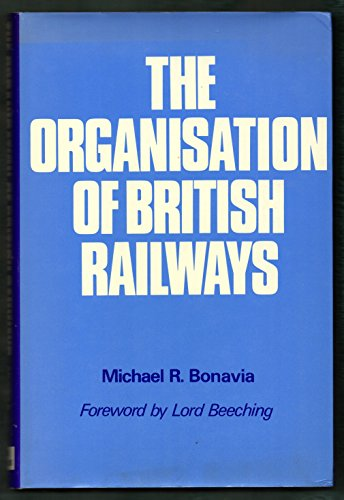 Organization of British Railways By Michael R. Bonavia