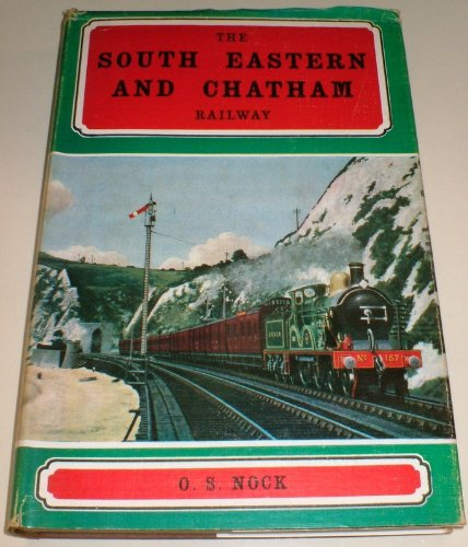 South Eastern and Chatham Railway By O. S. Nock
