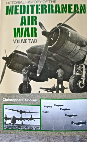 Pictorial History of the Mediterranean Air War By Christopher Shores