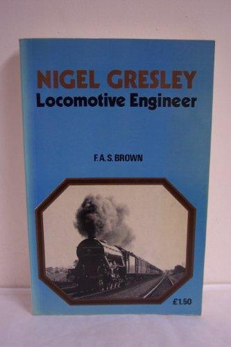 Nigel Gresley, Locomotive Engineer by F.A.S. Brown
