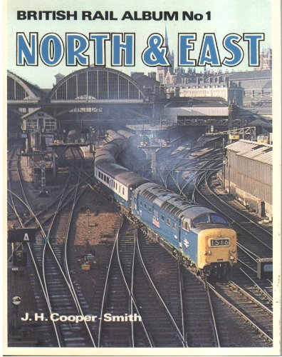 BRITISH RAIL ALBUM NO. 1: THE NORTH AND EAST. By J. H. Cooper-Smith