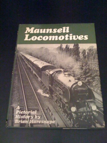 Maunsell Locomotives By Brian Haresnape