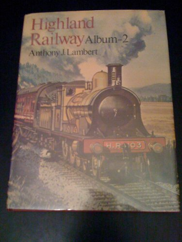 Highland Railway Album By Anthony J. Lambert