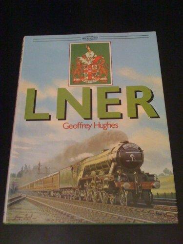 London and North Eastern Railway By Geoffrey Hughes