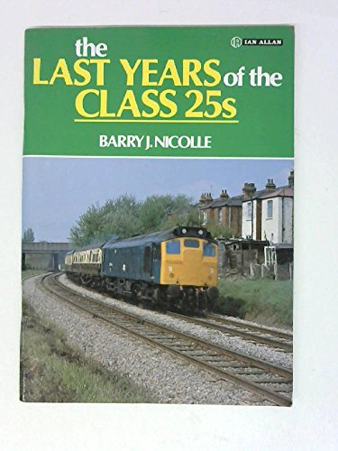 Last Years of the Class 25's By B.J. Nicolle