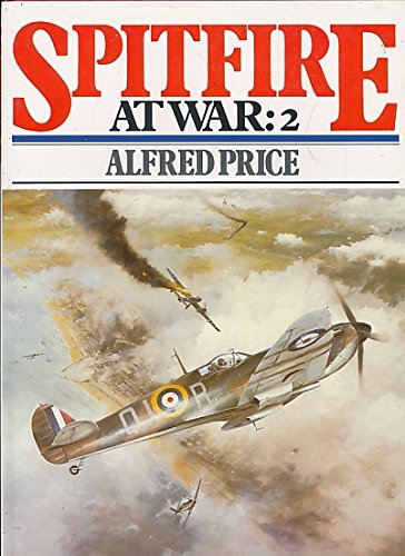 Spitfire at War By Dr. Alfred Price