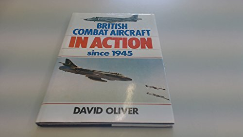 British Combat Aircraft in Action Since 1945 By David Oliver