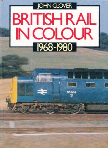 British Rail in Colour, 1968-80 By John Glover