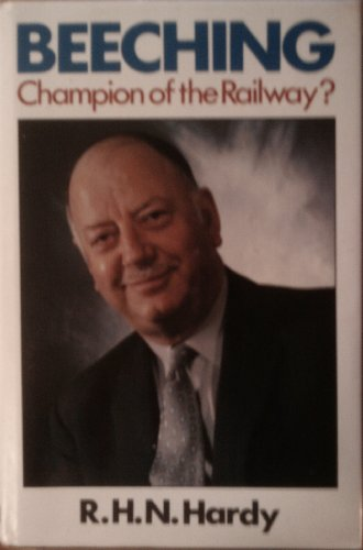 Beeching: Champion of the Railways by Richard Harry Norman Hardy