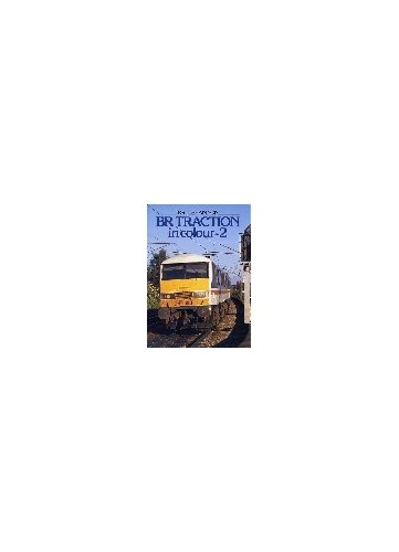 British Rail Traction in Colour: v. 2 by Paul Shannon