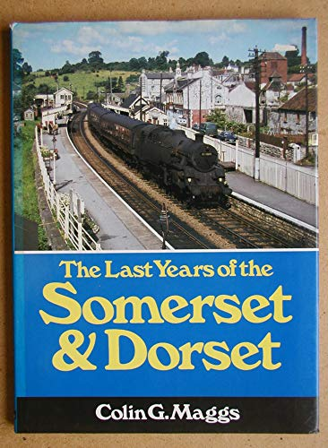 The Last Years of the Somerset and Dorset By Colin G. Maggs