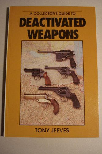 A Collector's Guide to De-activated Weapons By Tony Jeeves