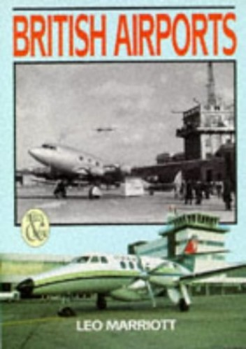 British Airports Then and Now By Leo Marriott