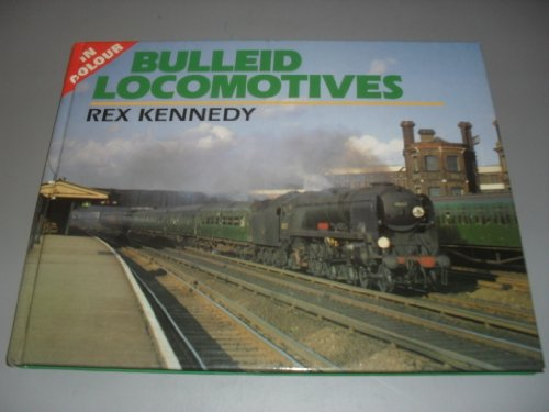 Bulleid Locomotives in Colour By Rex Kennedy