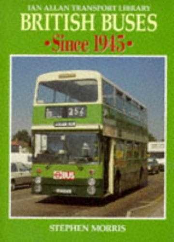 British Buses Since 1945 By Stephen Morris