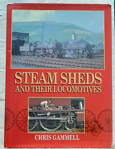 Steam Sheds and Their Locomotives By C.J. Gammell