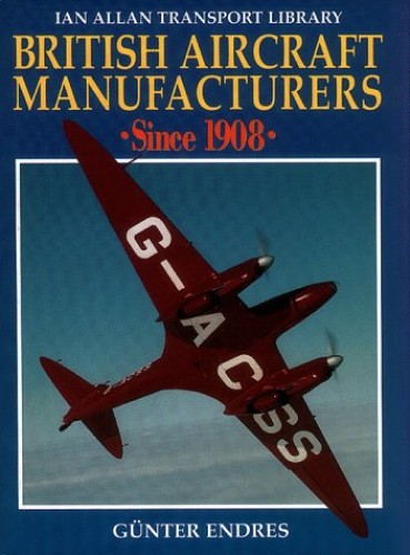 British Aircraft Manufacturers Since 1908 By Gunter G. Endres