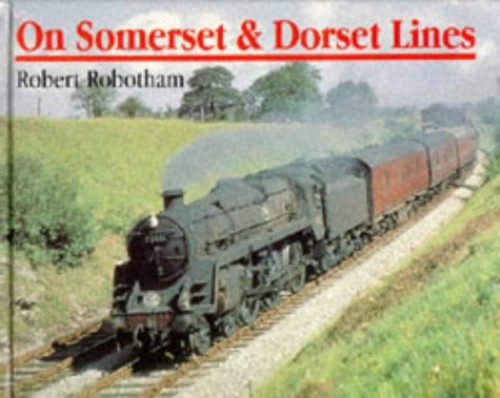 On Somerset and Dorset Lines By Robert Robotham