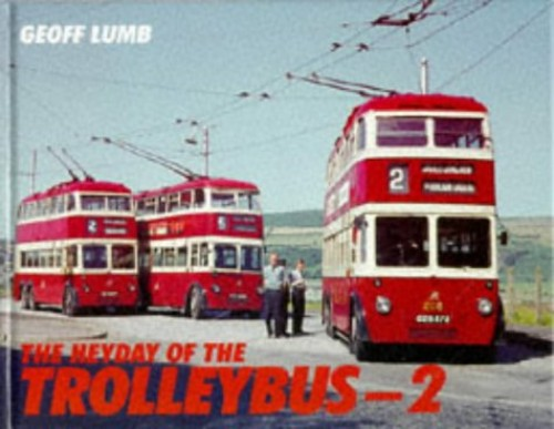 The Heyday of the Trolleybus By Geoff Lumb