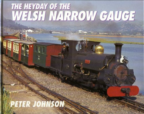 Heyday of the Welsh Narrow Gauge By Peter Johnson