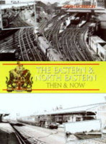 Eastern and North Eastern, Then and Now By G.W. Morrison