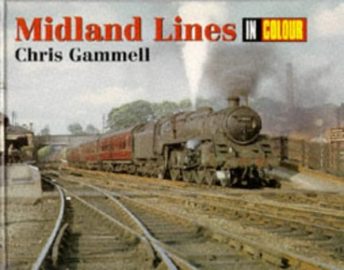 Midlands Lines in Colour By C.J. Gammell
