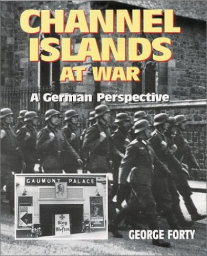 The Channel Islands at War By George Forty