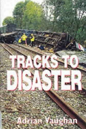 Tracks to Disaster By Adrian Vaughan