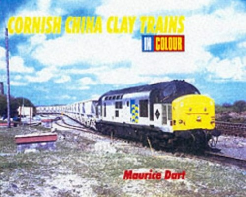 Cornish China Clay Trains in Colour By Maurice Dart