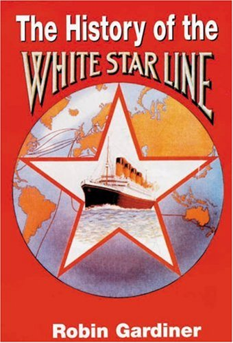 The History of White Star Line By Robin Gardiner