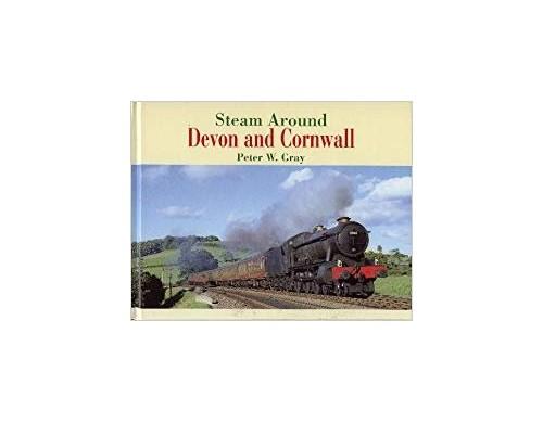 Steam Around Devon and Cornwall By Peter W. Gray