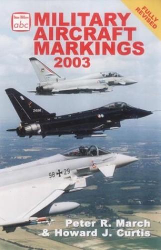 Military Aircraft Markings 2003 (Ian Allan abc) Volume editor Peter R. March