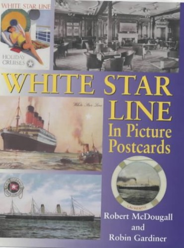 White Star Line in Picture Postcards By Robert McDougall