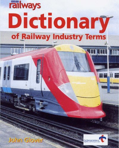 Modern Railways Dictionary of Railway Industry Terms By John Glover