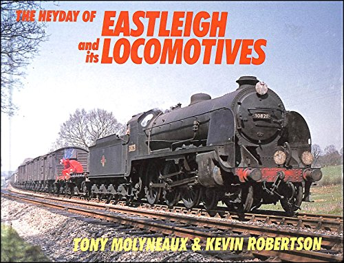 Heyday of Eastleigh and Its Locomotives By Kevin Robertson