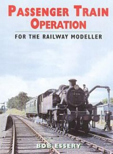 Passenger Train Operation for the Railway Modeller By R. J. Essery
