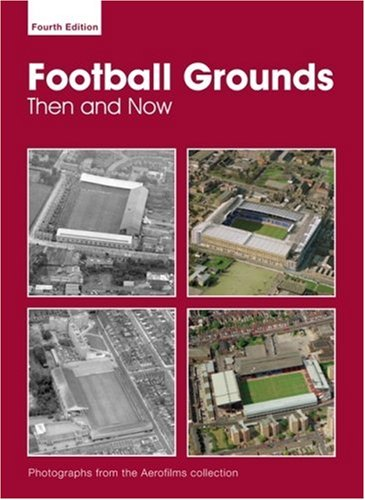 Football Grounds Then & Now By Aerofilms