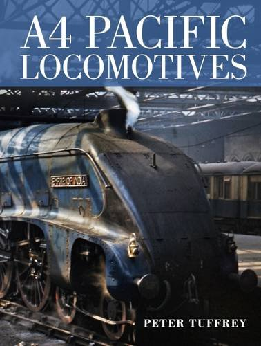 A4 Pacific Locomotives By Peter Tuffrey