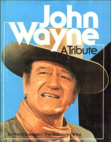 John Wayne: A Tribute By Norm Goldstein