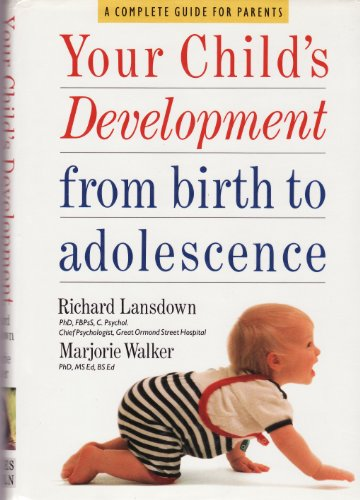 Your Child's Development from Birth to Adolescence By Richard Lansdown