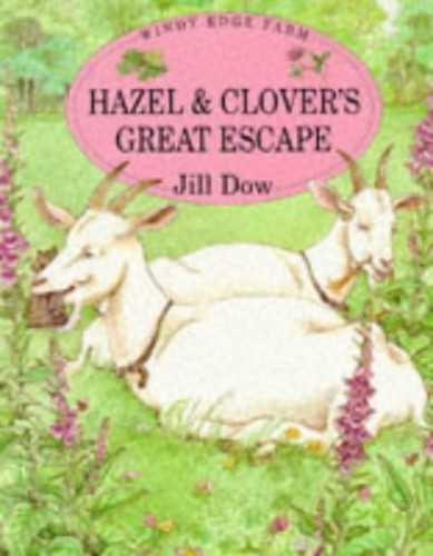 Hazel and Clover's Great Escape (Windy Edge Farm) By Jill Dow