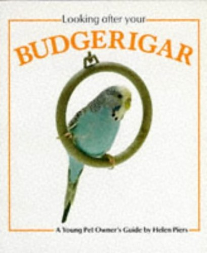 Looking After Your Budgerigar by Helen Piers