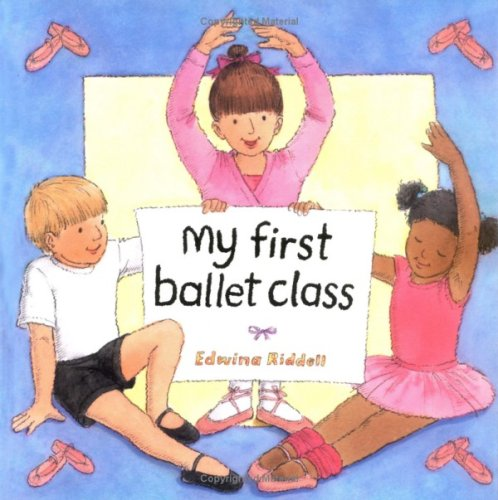 My First Ballet Class By Edwina Riddell