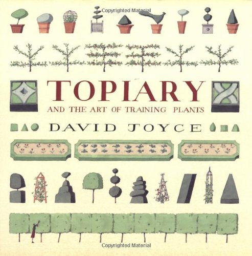 Topiary and the Art of Training Plants By David Joyce