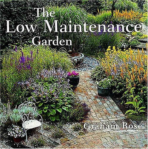 The Low Maintenance Garden by Graham Rose
